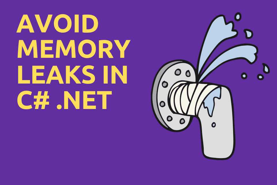 Avoid memory leaks in C# .NET
